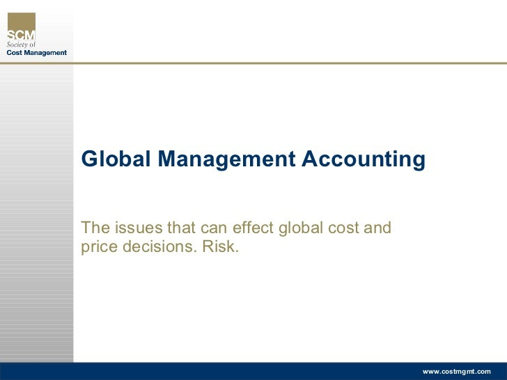 Global Management Accounting The issues that can effect global cost and price decisions. Risk.