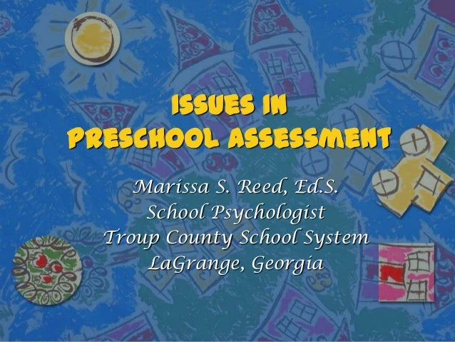 Issues InPreschool AssessmentMarissa S. Reed, Ed.S.School PsychologistTroup County School SystemLaGrange, Georgia