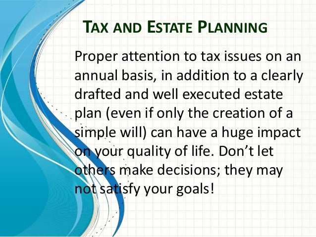 TAX AND ESTATE PLANNINGProper attention to tax issues on anannual basis, in addition to a clearlydrafted and well executed...