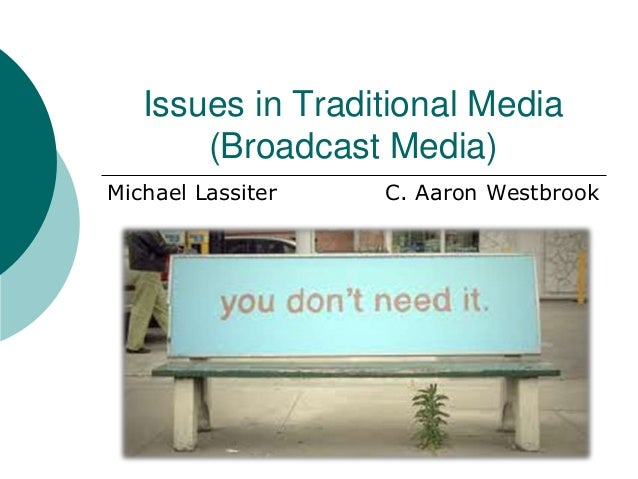 Issues in Traditional Media       (Broadcast Media)Michael Lassiter   C. Aaron Westbrook