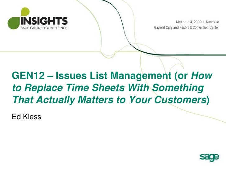 GEN12 – Issues List Management (or How to Replace Time Sheets With Something That Actually Matters to Your Customers)<br /...