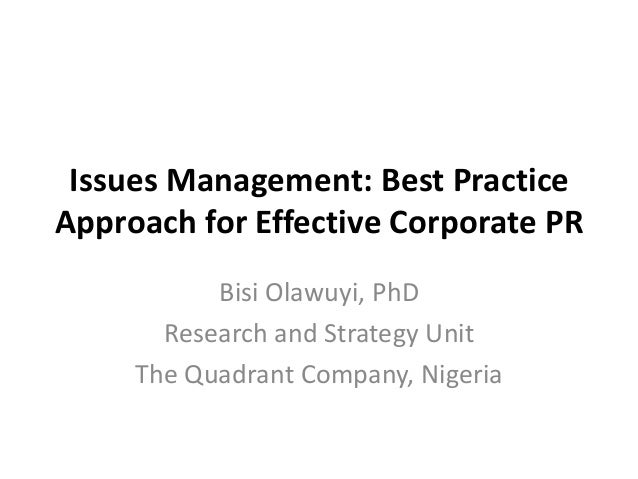 Issues Management: Best Practice Approach for Effective Corporate PR Bisi Olawuyi, PhD Research and Strategy Unit The Quad...
