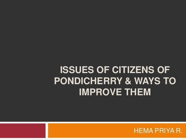 ISSUES OF CITIZENS OF PONDICHERRY & WAYS TO IMPROVE THEM  HEMA PRIYA R.