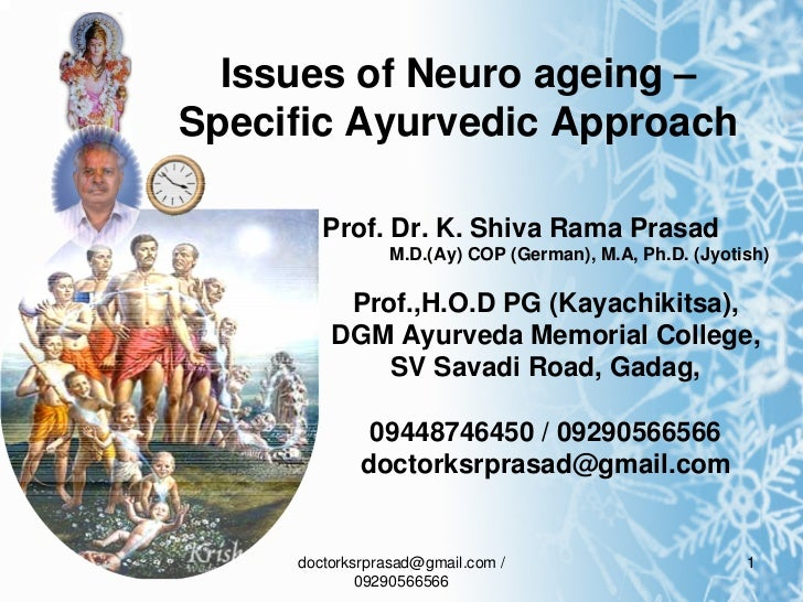 Issues of Neuro ageing –Specific Ayurvedic Approach        Prof. Dr. K. Shiva Rama Prasad                M.D.(Ay) COP (Ger...