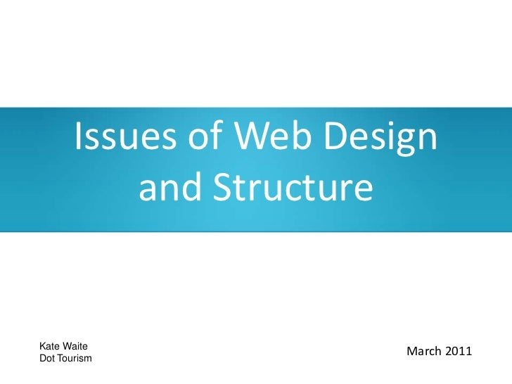 Issues of Web Design and Structure<br />Kate Waite <br />Dot Tourism<br />March 2011<br />