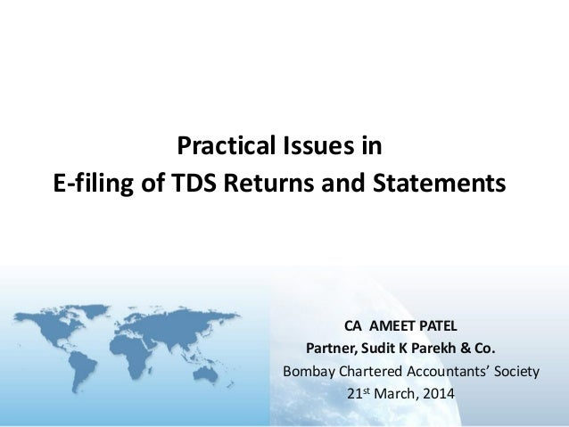 CA AMEET PATEL Partner, Sudit K Parekh & Co. Bombay Chartered Accountants' Society 21st March, 2014 Practical Issues in E-...