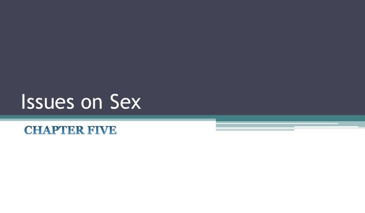 Issues on Sex<br />CHAPTER FIVE<br />