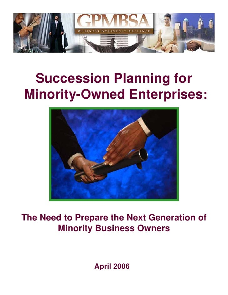 Succession Planning forMinority-Owned Enterprises:The N d t PTh Need to Prepare the Next Generation of                   t...