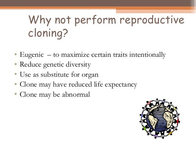 Human Cloning As Means Of Maximizing >> Issues Related To Reproductive And Cloning Techniques