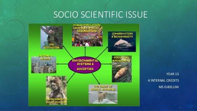 SOCIO SCIENTIFIC ISSUE  YEAR 13  4 INTERNAL CREDITS  MS GIBELLINI