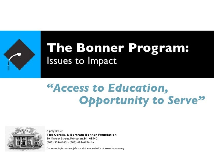 """The Bonner Program: Issues to Impact  """"Access to Education,      Opportunity to Serve""""  A program of: The Corella & Bertra..."""