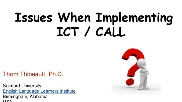 Issues When Implementing  ICT / CALL  Thom Thibeault, Ph.D.  Samford University  English Language Learners Institute  Birm...