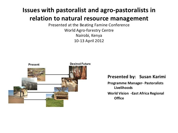 Issues with pastoralist and agro-pastoralists in   relation to natural resource management            Presented at the Bea...