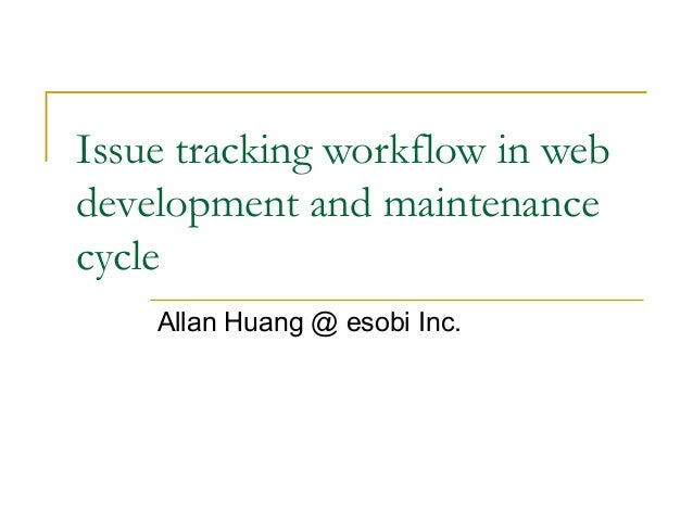 Issue tracking workflow in webdevelopment and maintenancecycle    Allan Huang @ esobi Inc.