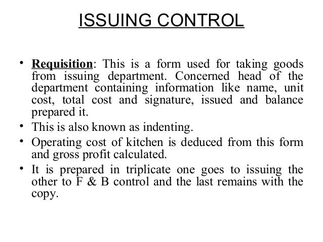ISSUING CONTROL • Requisition: This is a form used for taking goods from issuing department. Concerned head of the departm...