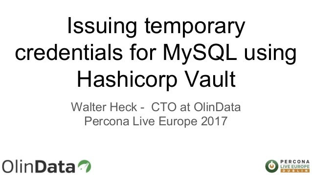 Issuing Temporary Credentials For MySQL Using Hashicorp Vault Walter Heck