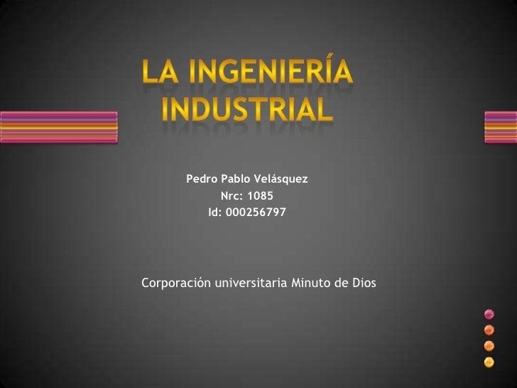 Pedro Pablo Velásquez             Nrc: 1085          Id: 000256797Corporación universitaria Minuto de Dios