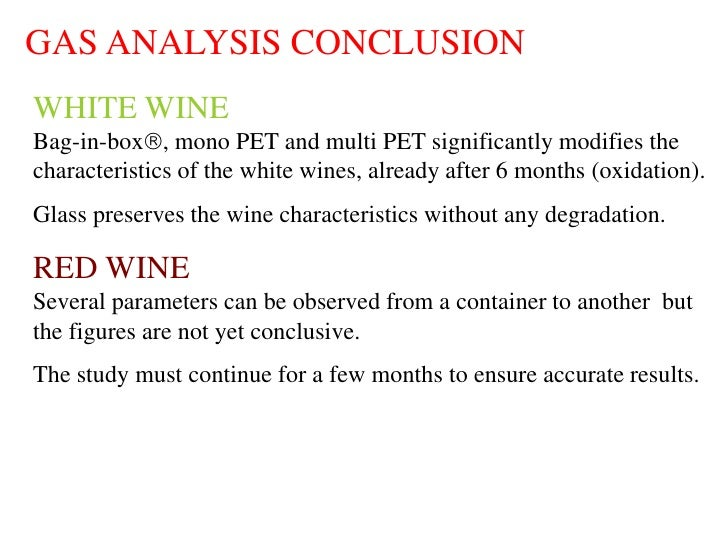 GAS ANALYSIS CONCLUSION WHITE WINE Bag-in-box, mono PET and multi PET significantly modifies the characteristics of the w...