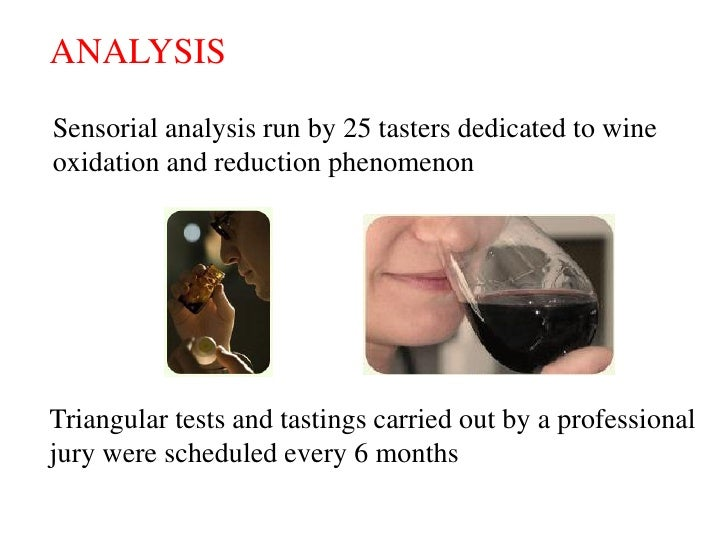 ANALYSIS  Sensorial analysis run by 25 tasters dedicated to wine oxidation and reduction phenomenon     Triangular tests a...