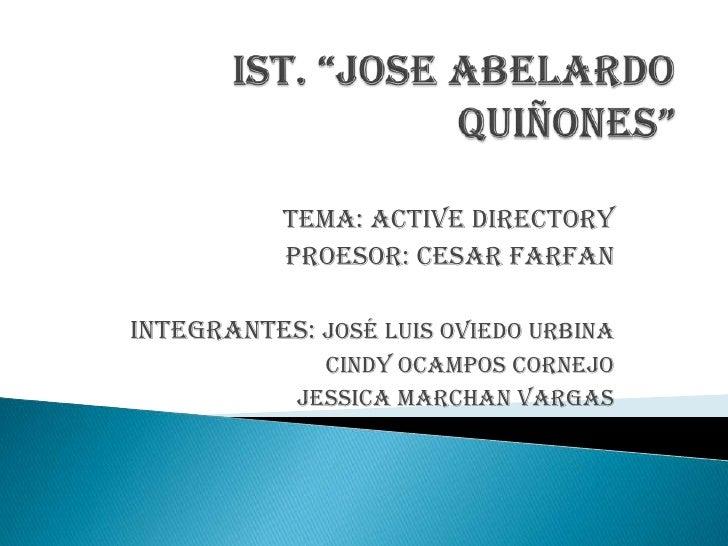 """IST. """"JOSE ABELARDO QUIÑONES""""<br />          TEMA: ACTIVE DIRECTORY<br />PROESOR: CESAR FARFAN<br />Integrantes: JOSÉ LUIS..."""