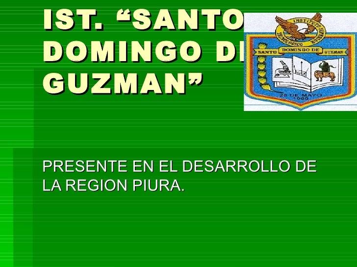 """IST. """"SANTO DOMINGO DE GUZMAN"""" PRESENTE EN EL DESARROLLO DE LA REGION PIURA."""