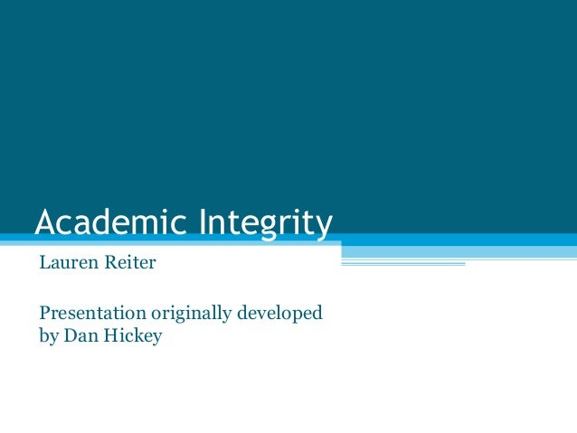 Academic IntegrityLauren ReiterPresentation originally developedby Dan Hickey