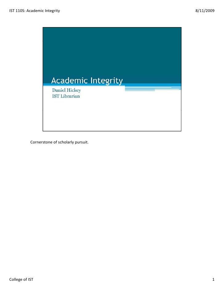 IST110S:AcademicIntegrity                    8/11/2009                 Cornerstoneofscholarlypursuit.     Collegeof...
