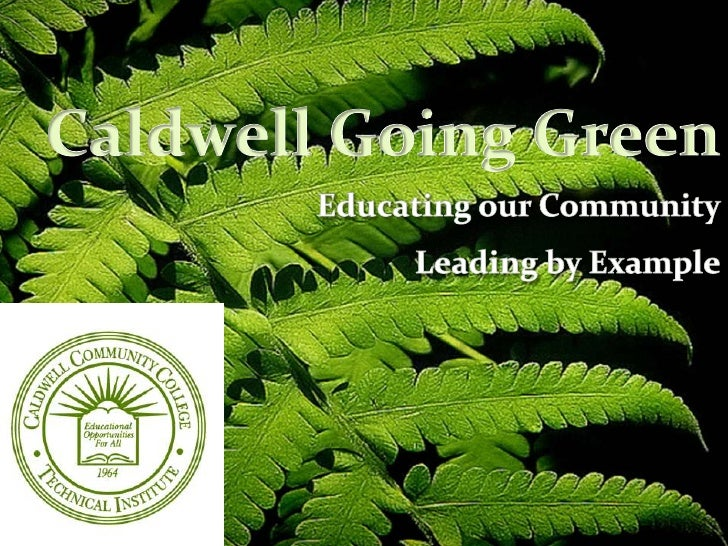 Caldwell Going Green<br />Educating our Community<br />Leading by Example<br />
