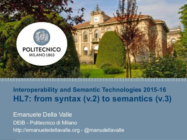 E. Della Valle – http://emanueledellavalle.org - @manudellavalle Interoperability and Semantic Technologies 2015-16 HL7: f...