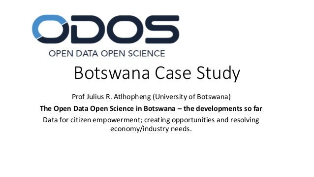 Botswana Case Study Prof Julius R. Atlhopheng (University of Botswana) The Open Data Open Science in Botswana – the develo...