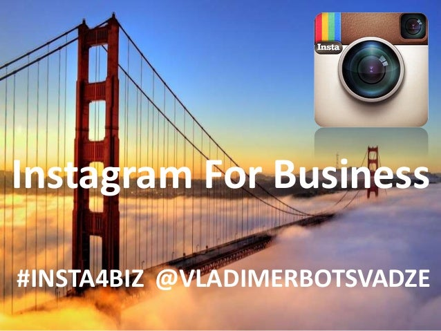 @  Instagram For Business  #INSTA4BIZ @VLADIMERBOTSVADZE