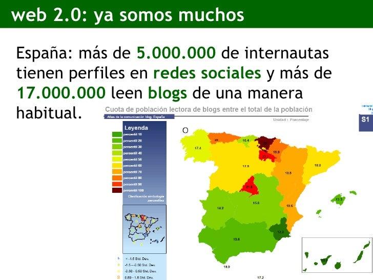web 2.0: ya somos muchos <ul><li>España: más de  5.000.000  de internautas tienen perfiles en  redes sociales  y más de  1...