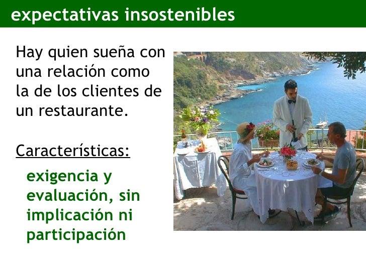 <ul><li>Hay quien sueña con una relación como la de los clientes de un restaurante. </li></ul><ul><li>Características: </l...