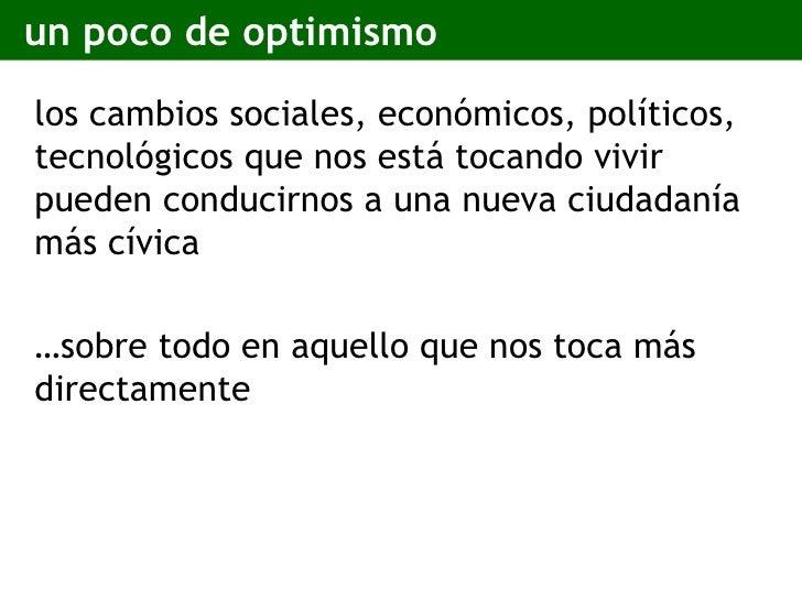 un poco de optimismo <ul><li>los cambios sociales, económicos, políticos, tecnológicos que nos está tocando vivir pueden c...