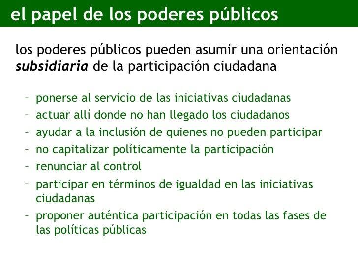 el papel de los poderes públicos <ul><li>los poderes públicos pueden asumir una orientación  subsidiaria  de la participac...