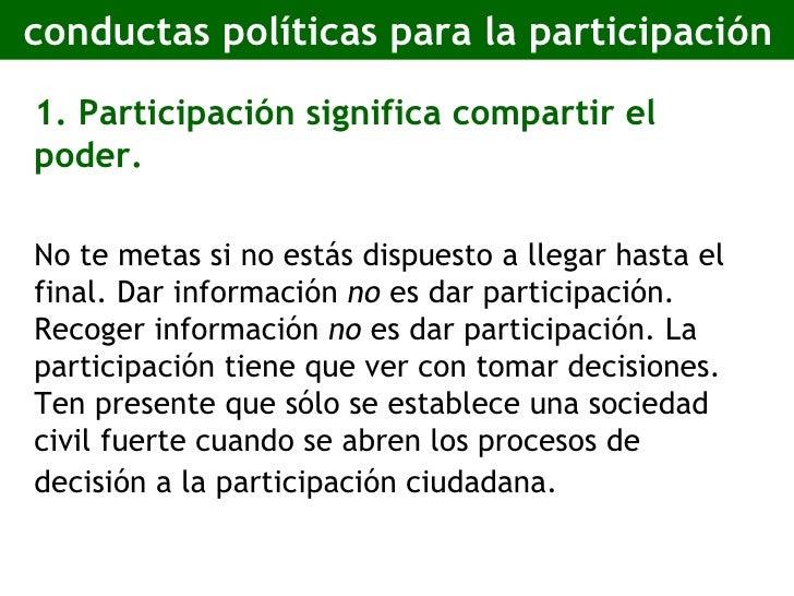 conductas políticas para la participación <ul><li>1. Participación significa compartir el poder.   </li></ul><ul><li>No te...