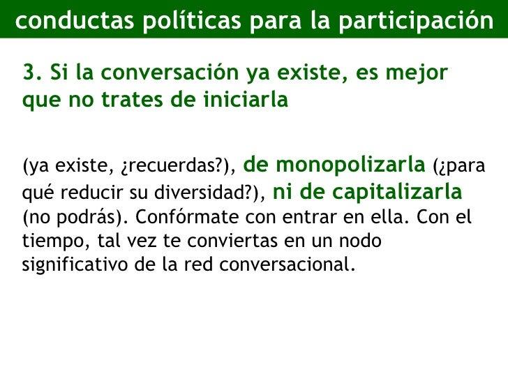 conductas políticas para la participación <ul><li>3. Si la conversación ya existe, es mejor que no trates de iniciarla </l...