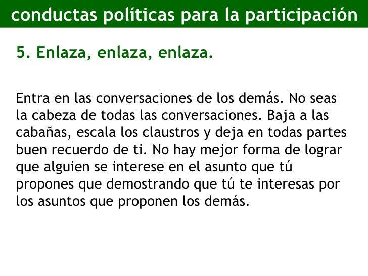 conductas políticas para la participación <ul><li>5. Enlaza, enlaza, enlaza. </li></ul><ul><li>Entra en las conversaciones...