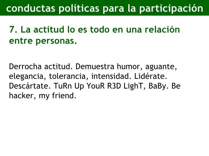 conductas políticas para la participación <ul><li>7. La actitud lo es todo en una relación entre personas. </li></ul><ul><...
