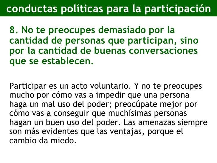 conductas políticas para la participación <ul><li>8. No te preocupes demasiado por la cantidad de personas que participan,...