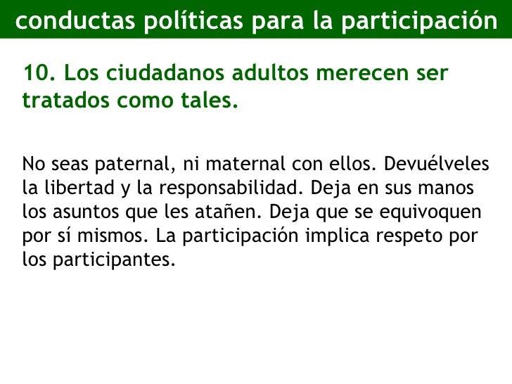 conductas políticas para la participación <ul><li>10. Los ciudadanos adultos merecen ser tratados como tales. </li></ul><u...