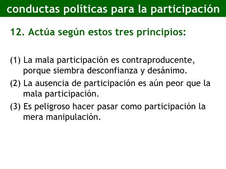 conductas políticas para la participación <ul><li>12. Actúa según estos tres principios: </li></ul><ul><li>(1) La mala par...