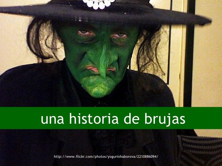 una historia de brujas http://www.flickr.com/photos/yogurinhaborova/2210886094/