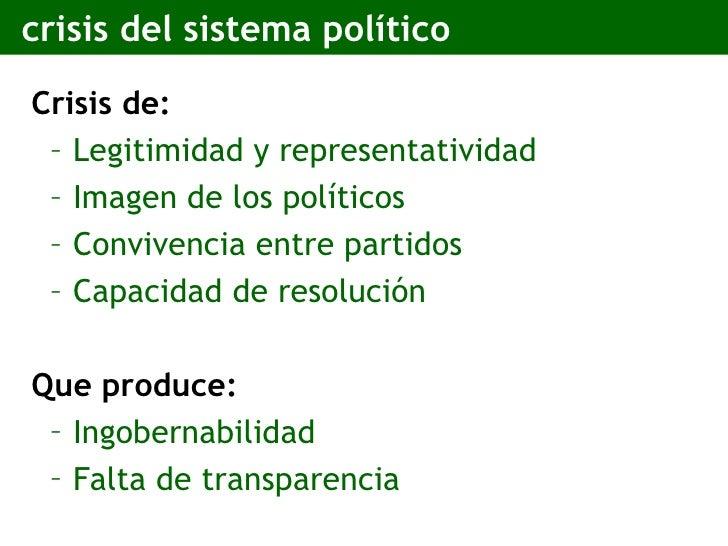 crisis del sistema político <ul><li>Crisis de: </li></ul><ul><ul><li>Legitimidad y representatividad </li></ul></ul><ul><u...