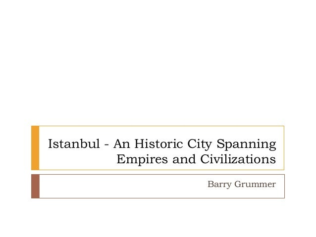Istanbul - An Historic City Spanning Empires and Civilizations Barry Grummer