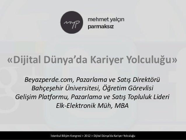 «Dijital Dünya'da Kariyer Yolculuğu»    Beyazperde.com, Pazarlama ve Satış Direktörü       Bahçeşehir Üniversitesi, Öğreti...