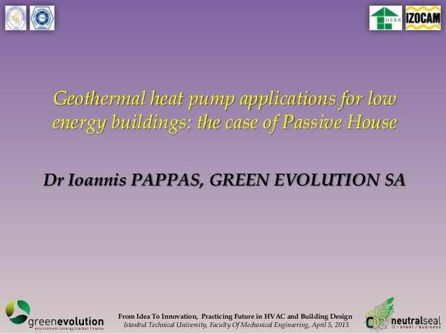 Geothermal heat pump applications for lowenergy buildings: the case of Passive HouseDr Ioannis PAPPAS, GREEN EVOLUTION SA ...