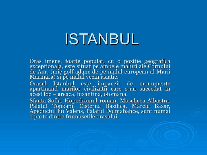 ISTANBUL Oras imens, foarte populat, cu o pozitie geografica exceptionala, este situat pe ambele maluri ale Cornului de Au...