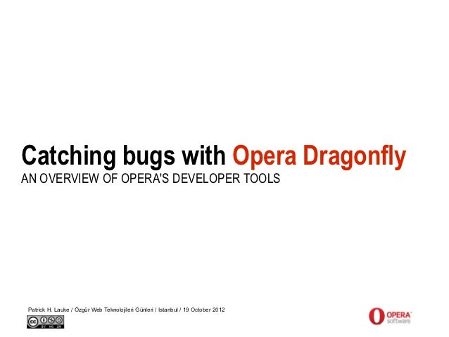 Catching bugs with Opera DragonflyAN OVERVIEW OF OPERAS DEVELOPER TOOLS Patrick H. Lauke / Özgür Web Teknolojileri Günleri...