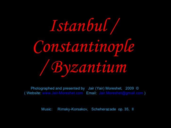 Istanbul / Constantinople / Byzantium Photographed and presented by  Jair (Yair) Moreshet,  2009  © ( Website:  www.Jair-M...